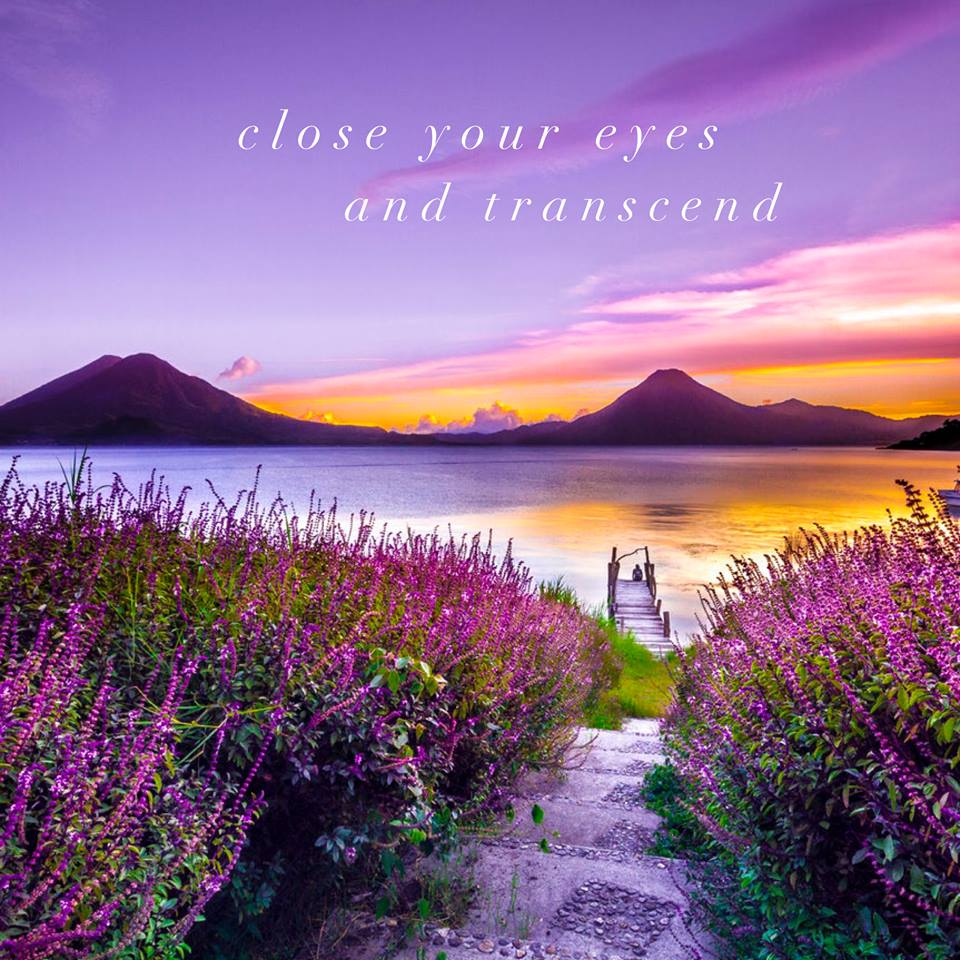 close your eyes and transcend
